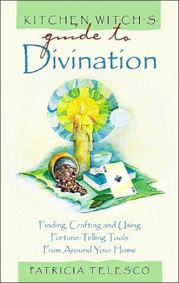 Kitchen Witch's Guide to Divination: Finding, Crafting and Using Fortune-Telling Tools From Around Your Home