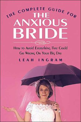 The Complete Guide for the Anxious Bride