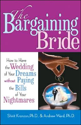 Bargaining Bride: How to Have the Wedding of Your Dreams without Paying the Bills of Your Nightmares