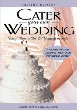 Cater Your Own Wedding: Easy Ways to Do It Yourself in Style