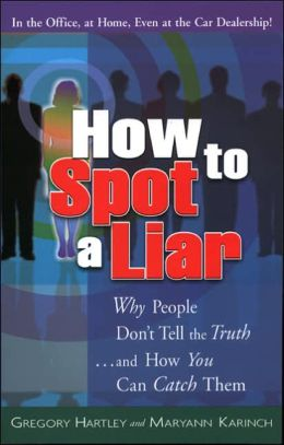 How to Spot a Liar: Why People Don't Tell the Truth...and How You Can Catch Them