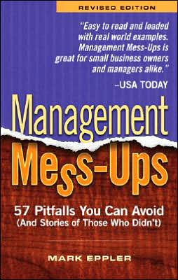 Management Mess-Ups: 57 Pitfalls You Can Avoid (and Stories of Those Who Didn't)