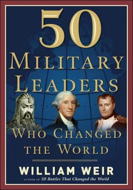 50 Military Leaders Who Changed the World