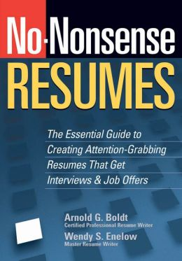 No-Nonsense Resumes: The Essential Guide to Creating Attention-Grabbing Resumes That Get Interviews and Job Offers