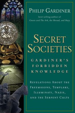 Secret Societies: Gardiner's Forbidden Knowledge - Revelations about the Freemasons, Templars, Illuminati, Nazis, and the Serpent Cults