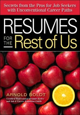 Resumes for the Rest of Us: Secrets from the Pros for Job Seekers with Unconventional Career Paths