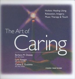 The Art of Caring: Holistic Healing with Imagery, Relaxation, Touch and Music