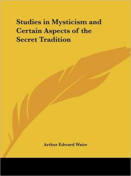 Studies in Mysticism and Certain Aspects of the Secret Tradition (1906)