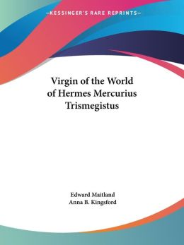 Virgin Of The World Of Hermes Mercurius Trismegistus
