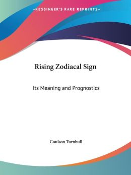The Rising Zodiacal Sign: Its Meaning and Prognostics