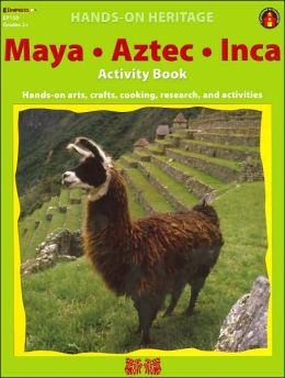 Maya, Aztec, Inca Activity Book: Hands-on Arts, Crafts, Cooking, Research, and Activities (Hands-on Heritage Series)