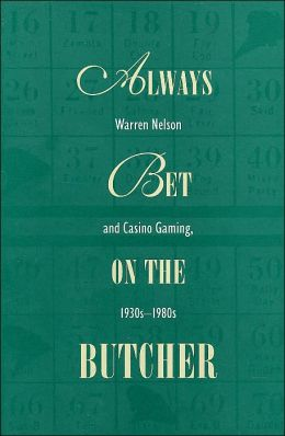 Always Bet On the Butcher: Warren Nelson and Casino Gaming, 1930s-1980s