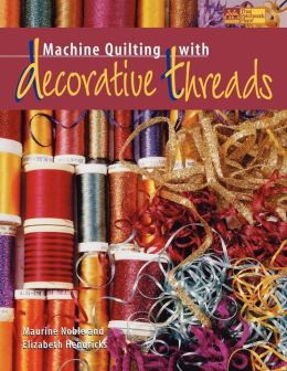 Machine Quilting With Decorative Threads Print On Demand Edition