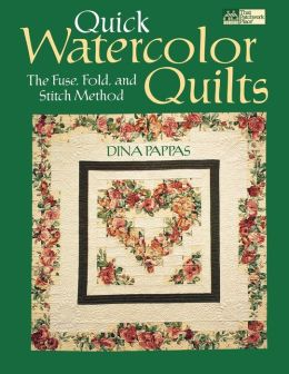 Quick Watercolor Quilts; The Fuse, Fold, and Stitch Method