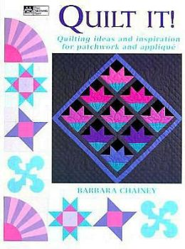 Quilt It!: Quilting Ideas and Inspiration for Patchwork and Applique