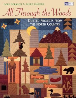 All Through the Woods: Quilted Projects from the North Country
