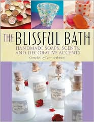 The Blissful Bath: Handmade Soaps, Scents and Decorative Accents