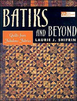 Batiks and Beyond: Quilts from Fabulous Fabrics
