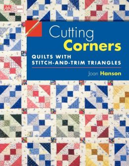 Cutting Corners: Quilts with Stitch-and-Trim Triangles