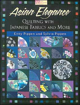 Asian Elegance: Quilting with Japanese Fabrics and More