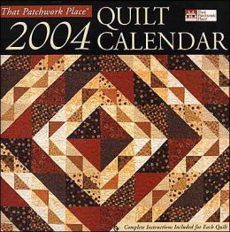2004 That Patchwork Place: Quilt Calendar
