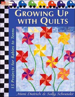 Growing up with Quilts: 15 Projects for Babies to Teens