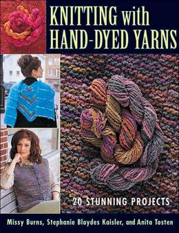 Knitting with Hand-Dyed Yarns: 20 Stunning Projects
