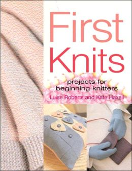 First Knits: Projects for Beginning Knitters