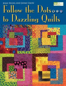 Follow The Dots...To Dazzling Quilts Print On Demand Edition