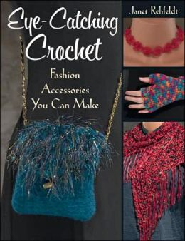 Eye-Catching Crochet: Fashion Accessories You Can Make