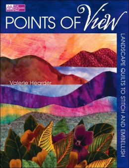 Points of View: Landscape Quilts to Stitch and Embellish
