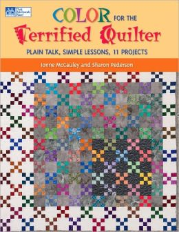 Color for the Terrified Quilter: Plain Talk, Simple Lessons, 11 Projects