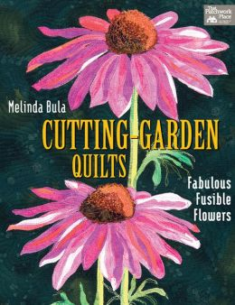 Cutting-Garden Quilts: Fabulous Fusible Flowers