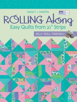 Rolling Along: Easy Quilts from 2 1/2 Strips