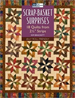 Scrap-Basket Surprises: 18 Quilts from 2 1/2
