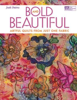 Bold and Beautiful: Artful Quilts from Just One Fabric