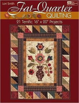 Fat-Quarter Quilting: 21 Terrific 16