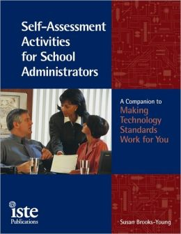 Self-Assessment Activities for School Administrators: A Companion to Making Technology Standards Work for You