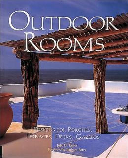 Outdoor Rooms: Designs for Porches,Terraces,Decks,Gazebos
