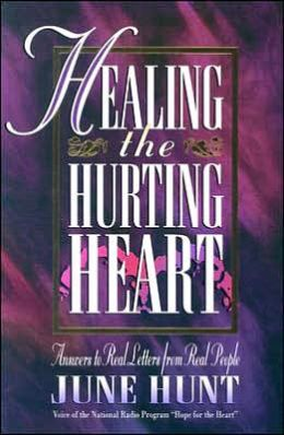 Healing the Hurting Heart: Answers to Real Letters from Real People