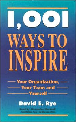 1001 Ways to Inspire: Your Organization, Your Team and Yourself