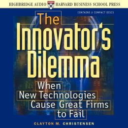 The Innovator's Dilemma: When New Technologies Cause Great Firms to Fall