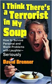 I Think There's a Terrorist in My Soup: How to Survive Personal and World Problems with Laughter—Seriously