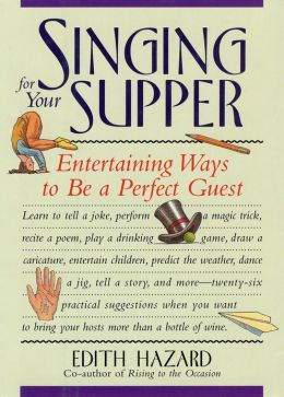 Singing for Your Supper: Entertaining Ways to Be a Perfect Guest