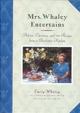 Mrs. Whaley Entertains: Advice, Opinions, and 100 Recipes from a Charleston Kitchen