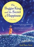 Book Cover Image. Title: The Beggar King and the Secret of Happiness:  A True Story, Author: Joel ben Izzy