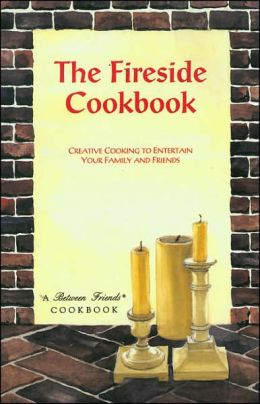 Fireside Cookbook: Creative Cooking to Entertain Your Family and Friends