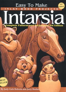 Easy To Make Inlay Wood Projects: Intarsia: Complete Patterns and Techniques