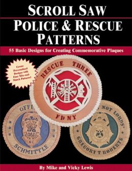 Scroll Saw Police and Rescue Patterns: 55 Basic Designs for Creating Commemorative Plaques