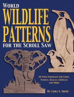 World Wildlife Patterns for the Scroll Saw: 60 Wild Portraits for Lions, Pandas, Koalas, Gorillas and More